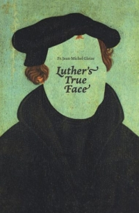 "PRESS RELEASE: ""Luther's True Face"" by Fr. Jean-Michel Gleize"